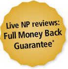 Live NP Reviews: Full Money Back Guarantee*